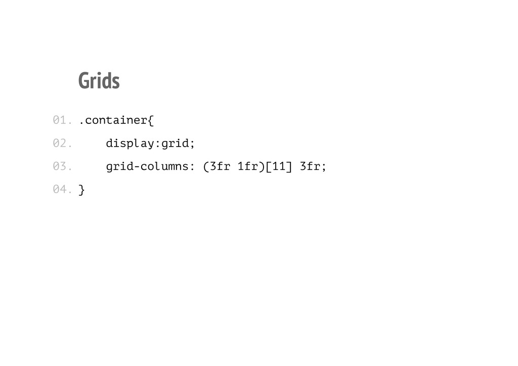 Grids .container{ display:grid; grid-columns: (...