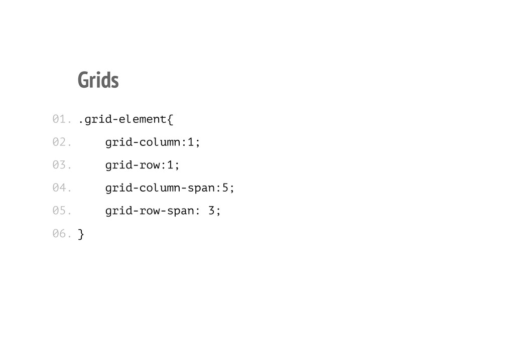 Grids .grid-element{ grid-column:1; grid-row:1;...