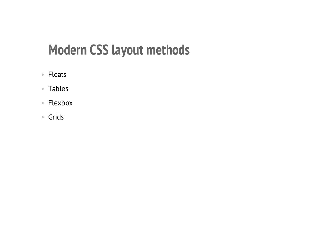 Modern CSS layout methods • Floats • Tables • F...