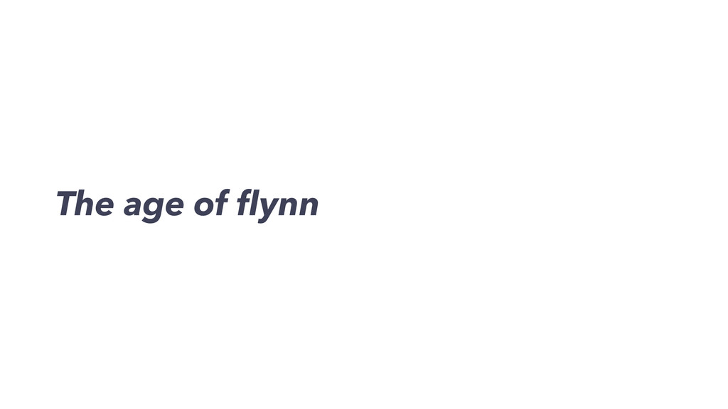 The age of flynn