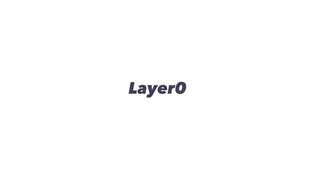 Layer0