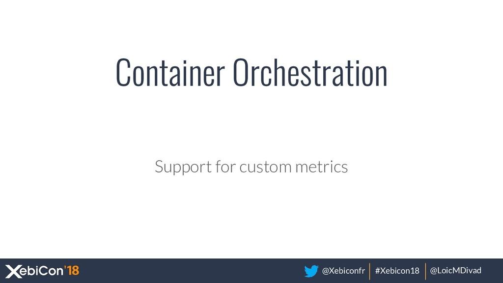 @Xebiconfr #Xebicon18 @LoicMDivad Container Orc...