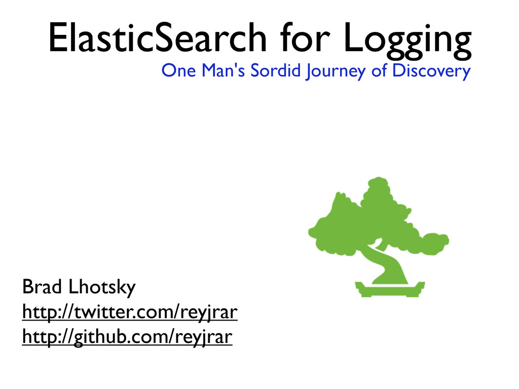 ElasticSearch for Logging One Man's Sordid Jour...