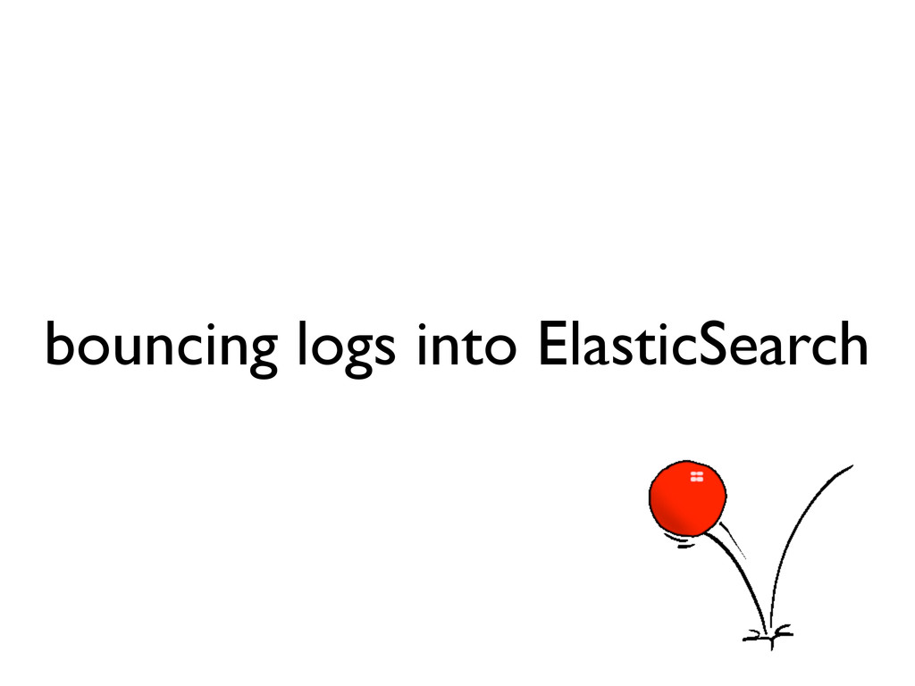 bouncing logs into ElasticSearch