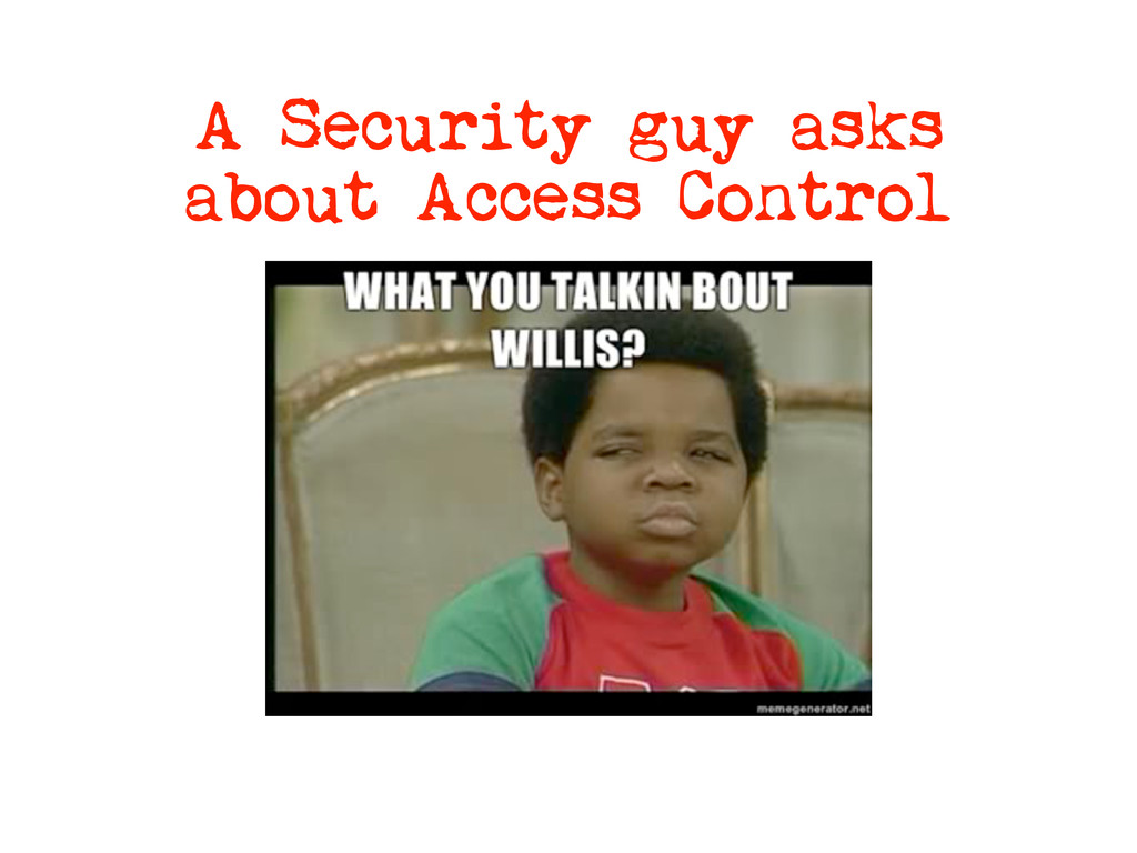A Security guy asks about Access Control