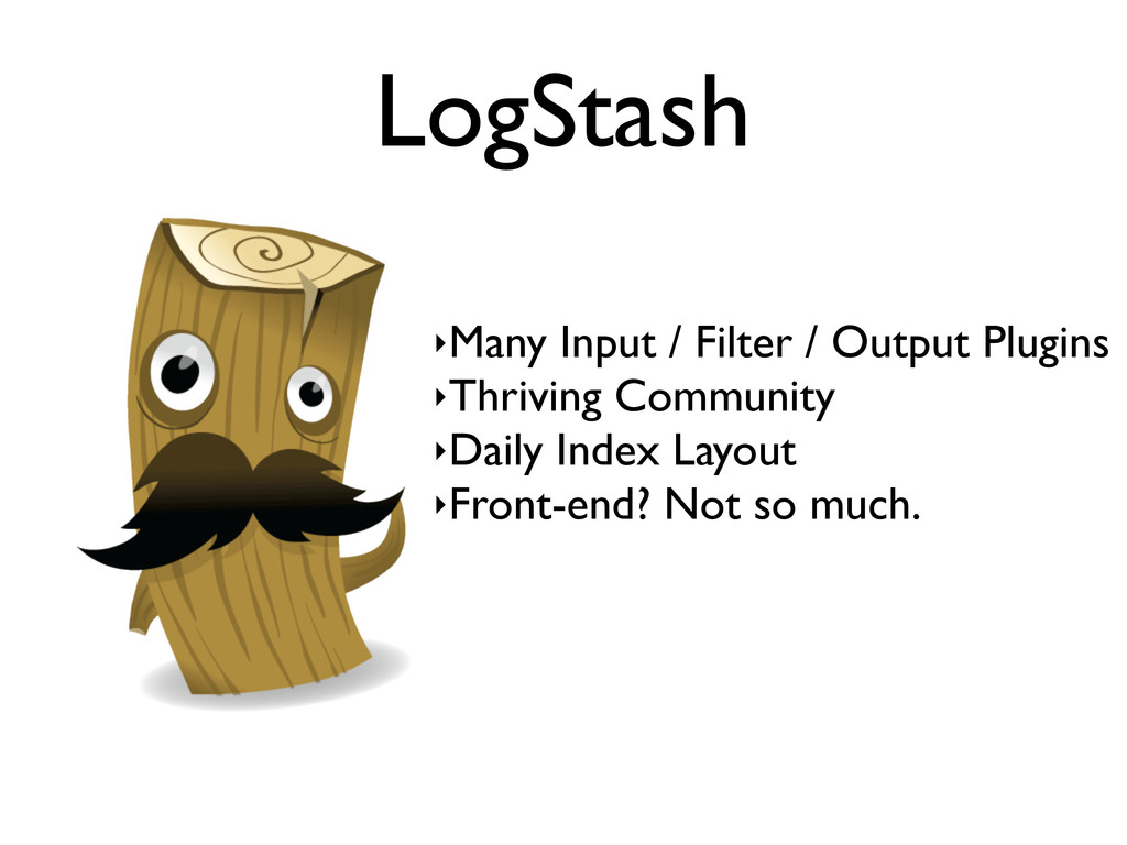 LogStash ‣Many Input / Filter / Output Plugins ...