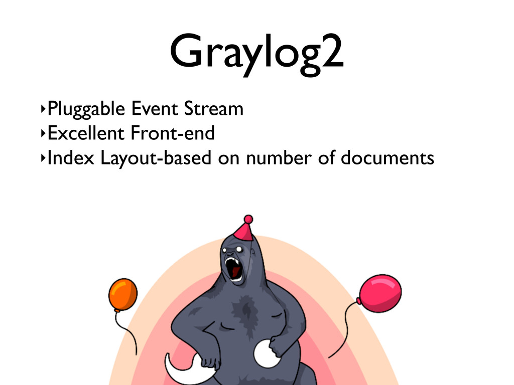 Graylog2 ‣Pluggable Event Stream ‣Excellent Fro...