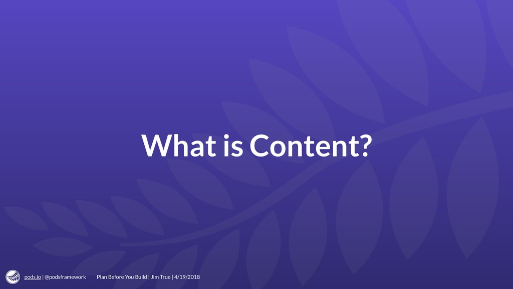 pods.io | @podsframework What is Content? Plan ...