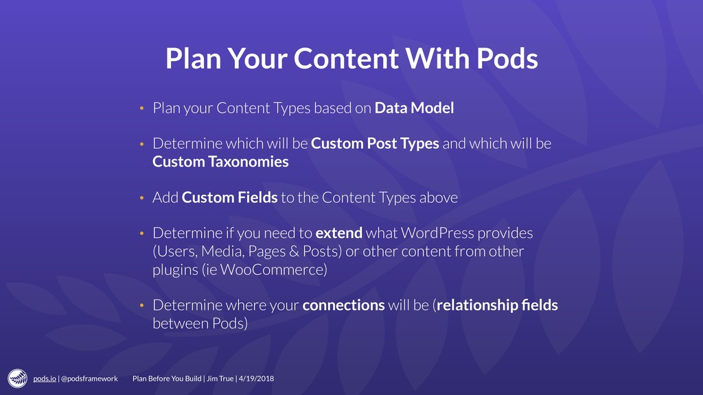 pods.io | @podsframework Plan Your Content With...