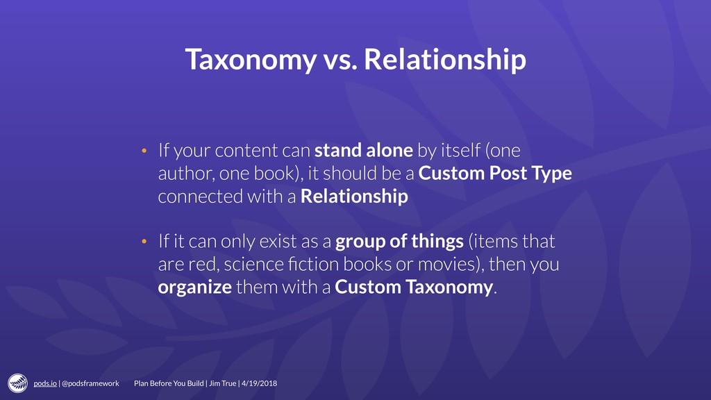 pods.io | @podsframework Taxonomy vs. Relations...