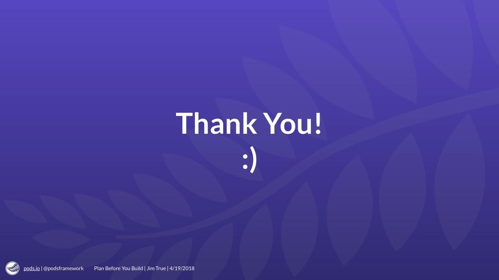 pods.io | @podsframework Thank You! :) Plan Bef...