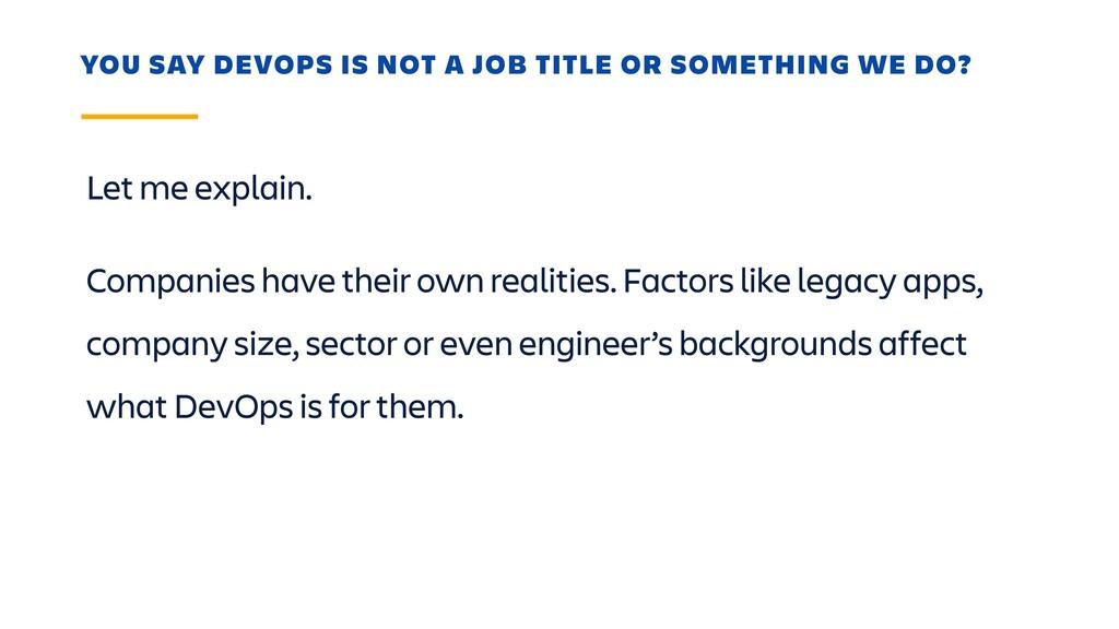 Let me explain. YOU SAY DEVOPS IS NOT A JOB TIT...