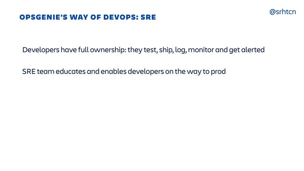 @srhtcn OPSGENIE'S WAY OF DEVOPS: SRE Developer...