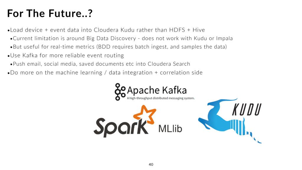 •Load device + event data into Cloudera Kudu ra...