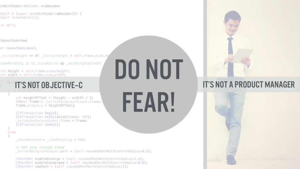 DO NOT FEAR! It's not objective–c It's not a pr...