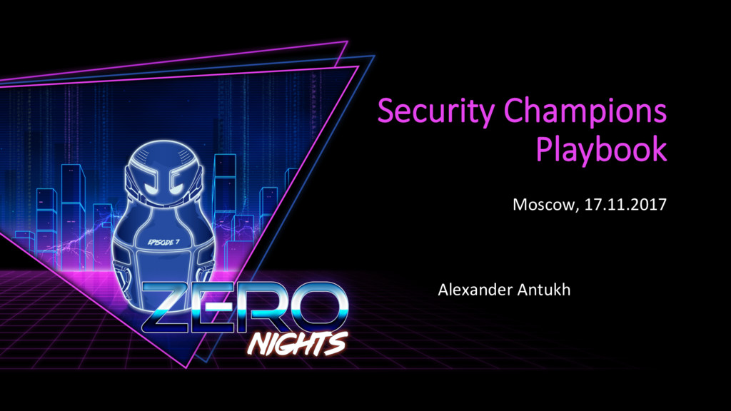 Security Champions Playbook Moscow, 17.11.2017 ...