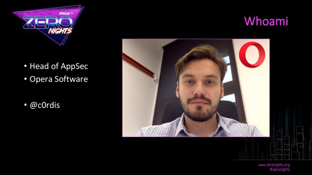 • Head of AppSec • Opera Software • @c0rdis ...