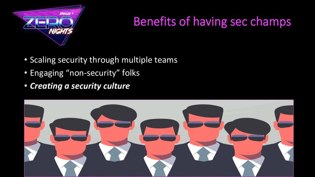 Benefits of having sec champs • Scaling securi...
