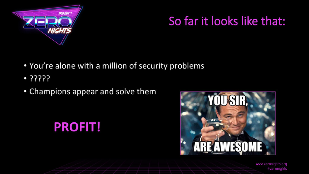 • You're alone with a million of security prob...