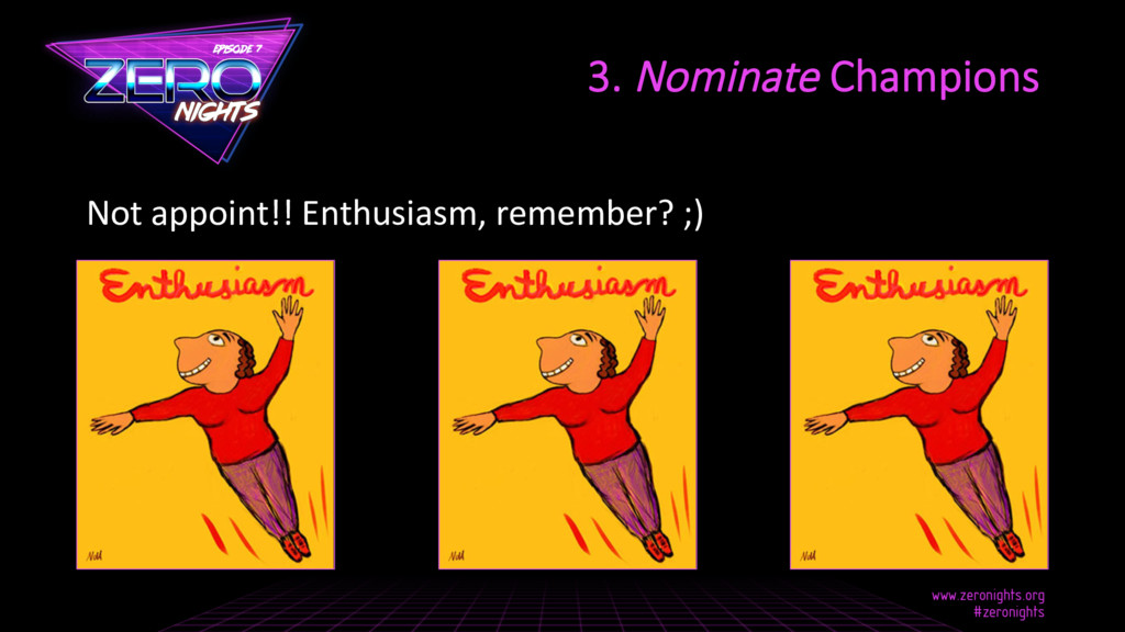 Not appoint!! Enthusiasm, remember? ;) 3. Nomin...