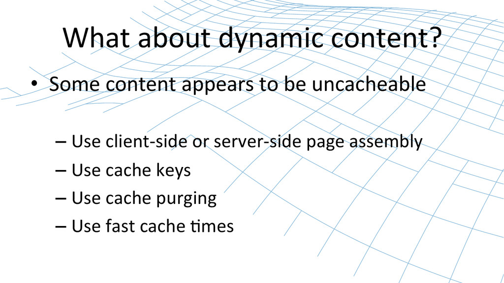 What about dynamic content?  • Som...