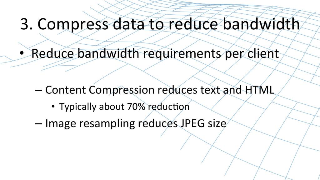 3. Compress data to reduce bandw...