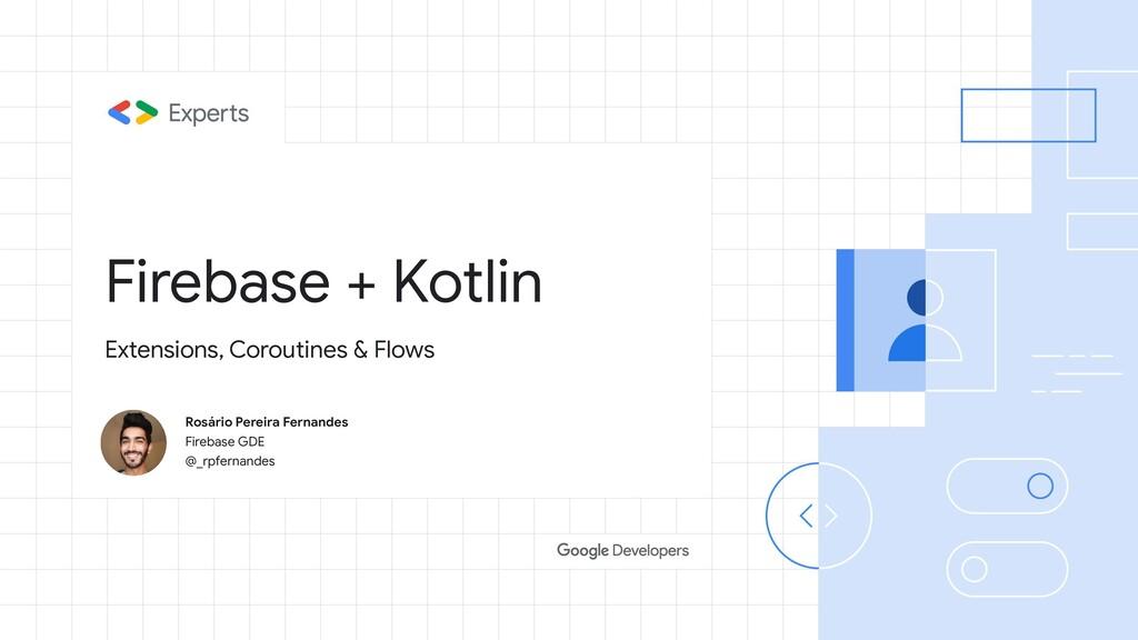 Firebase + Kotlin Rosário Pereira Fernandes Fir...