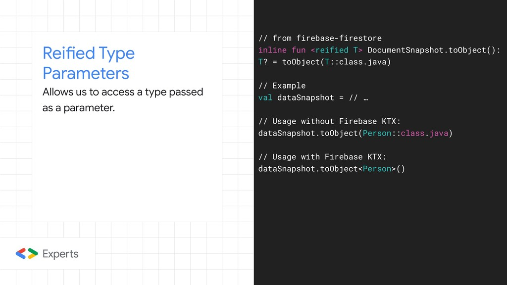 Reified Type Parameters Allows us to access a t...