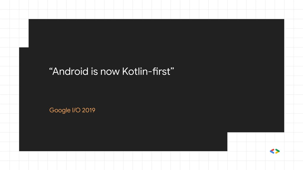 """""""Android is now Kotlin-first"""" Google I/O 2019"""