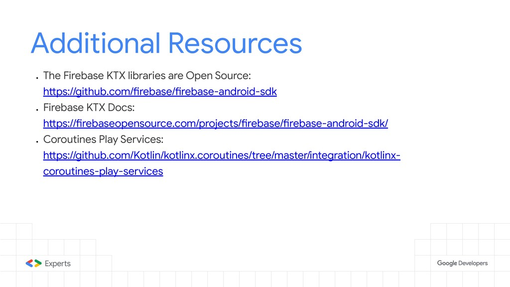 Additional Resources ● The Firebase KTX librari...