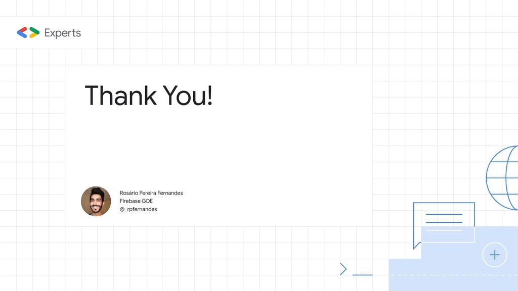 Thank You! Rosário Pereira Fernandes Firebase G...
