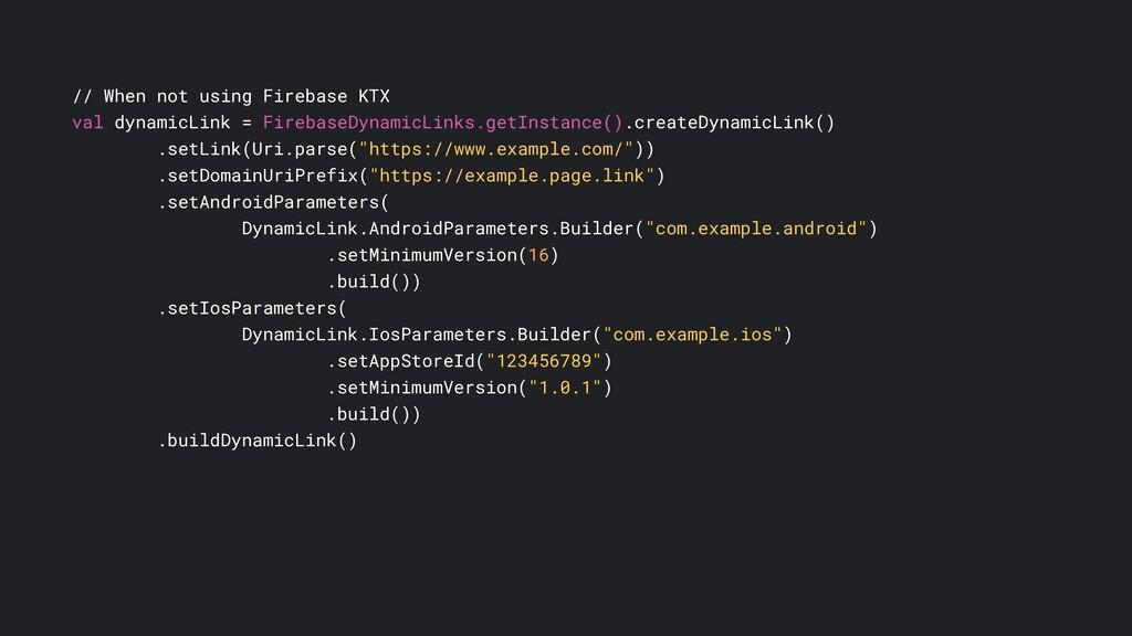 // When not using Firebase KTX val dynamicLink ...