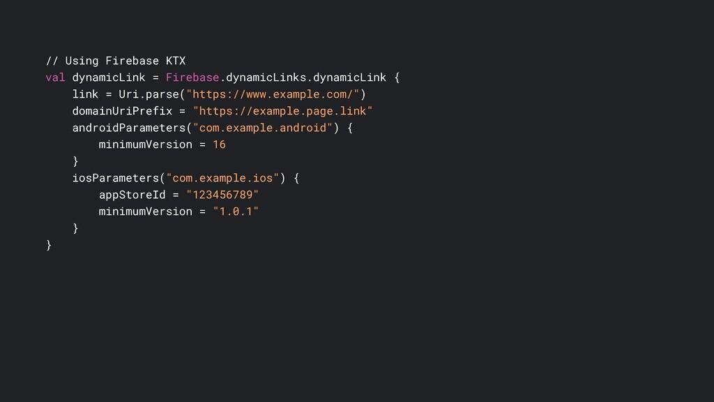 // Using Firebase KTX val dynamicLink = Firebas...