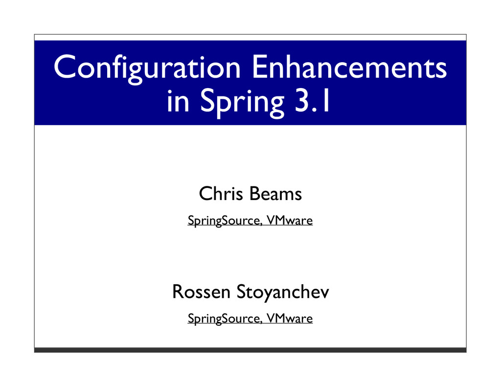 Configuration Enhancements in Spring 3.1 Chris ...