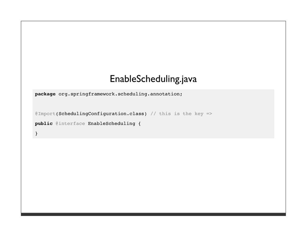 EnableScheduling.java package org.springframewo...