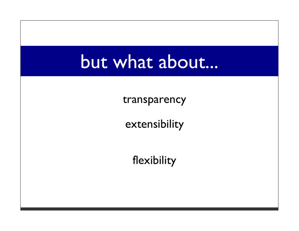 but what about... transparency extensibility fl...