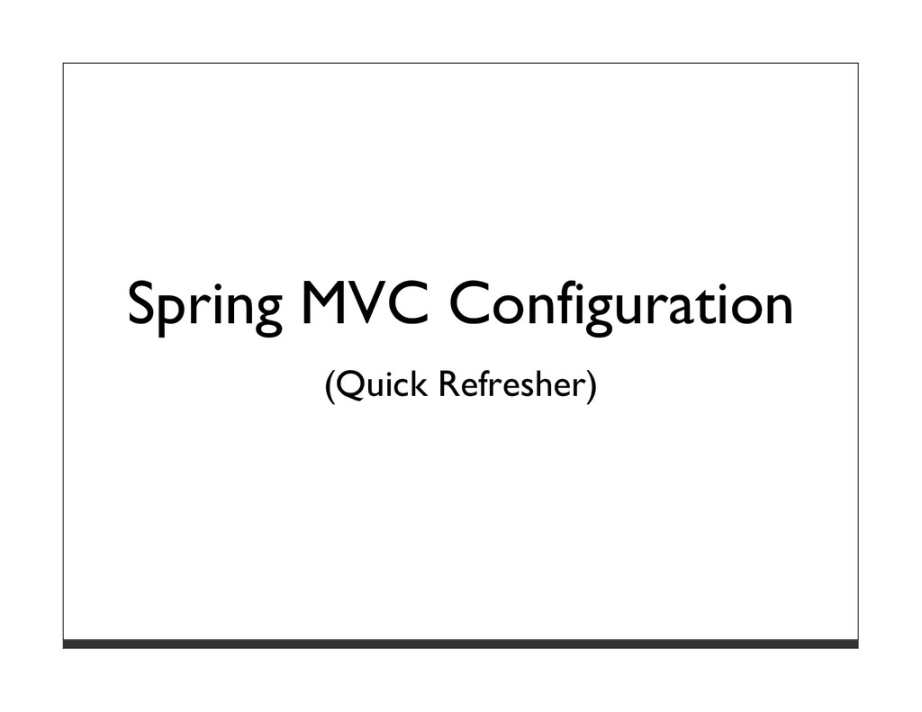 Spring MVC Configuration (Quick Refresher)