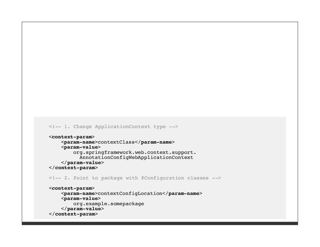<!-- 1. Change ApplicationContext type --> <con...