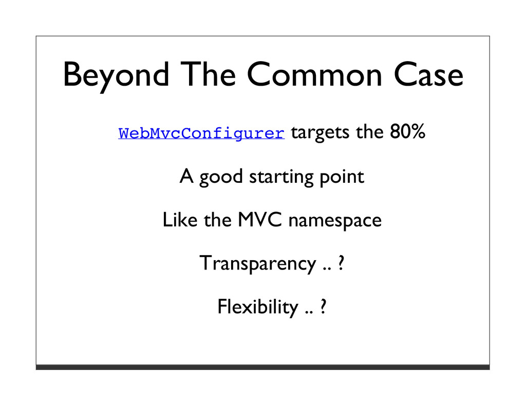 Beyond The Common Case WebMvcConfigurer targets...
