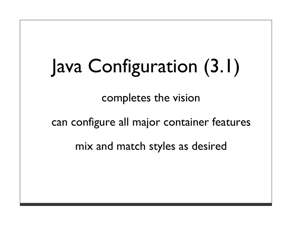 Java Configuration (3.1) completes the vision c...