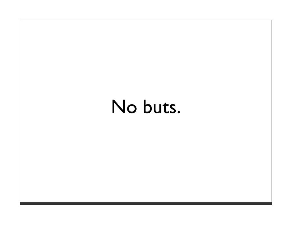 No buts.