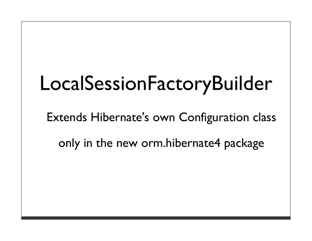 LocalSessionFactoryBuilder Extends Hibernate's ...