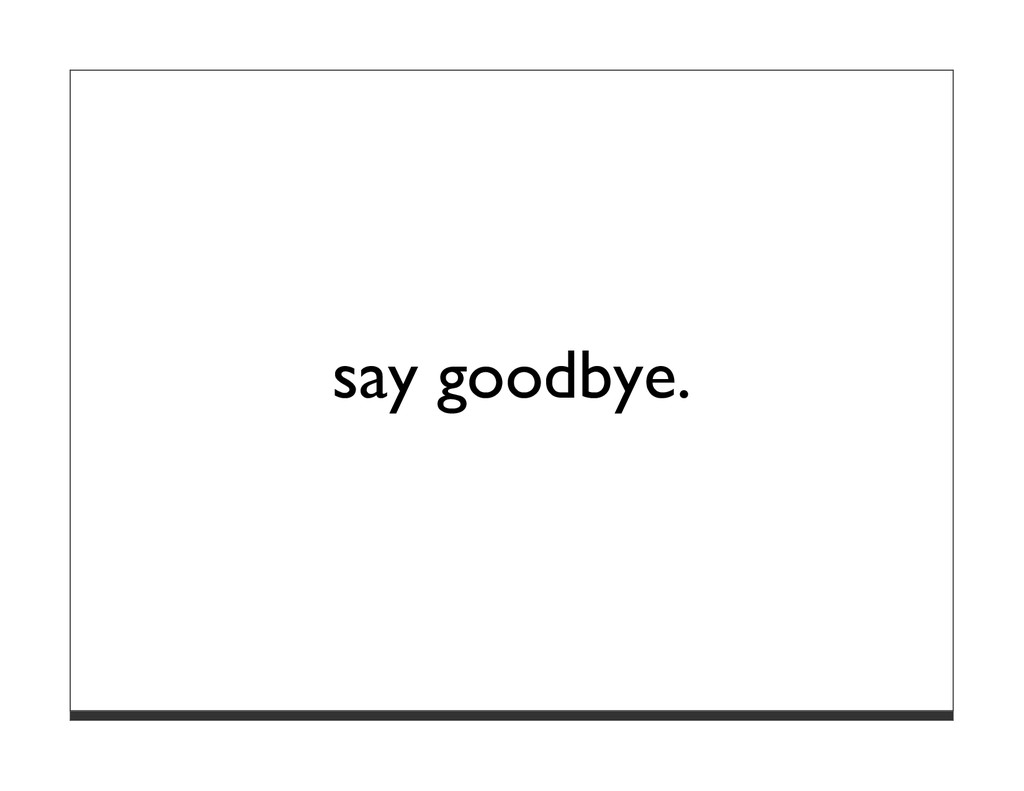 say goodbye.