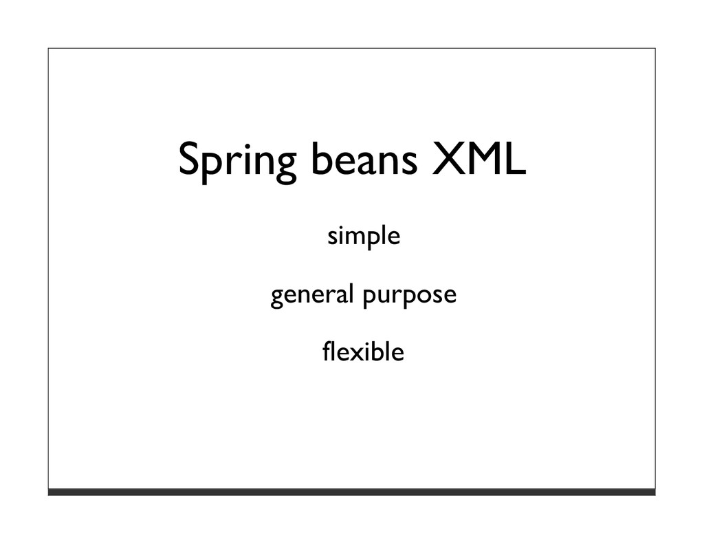 Spring beans XML simple general purpose flexible