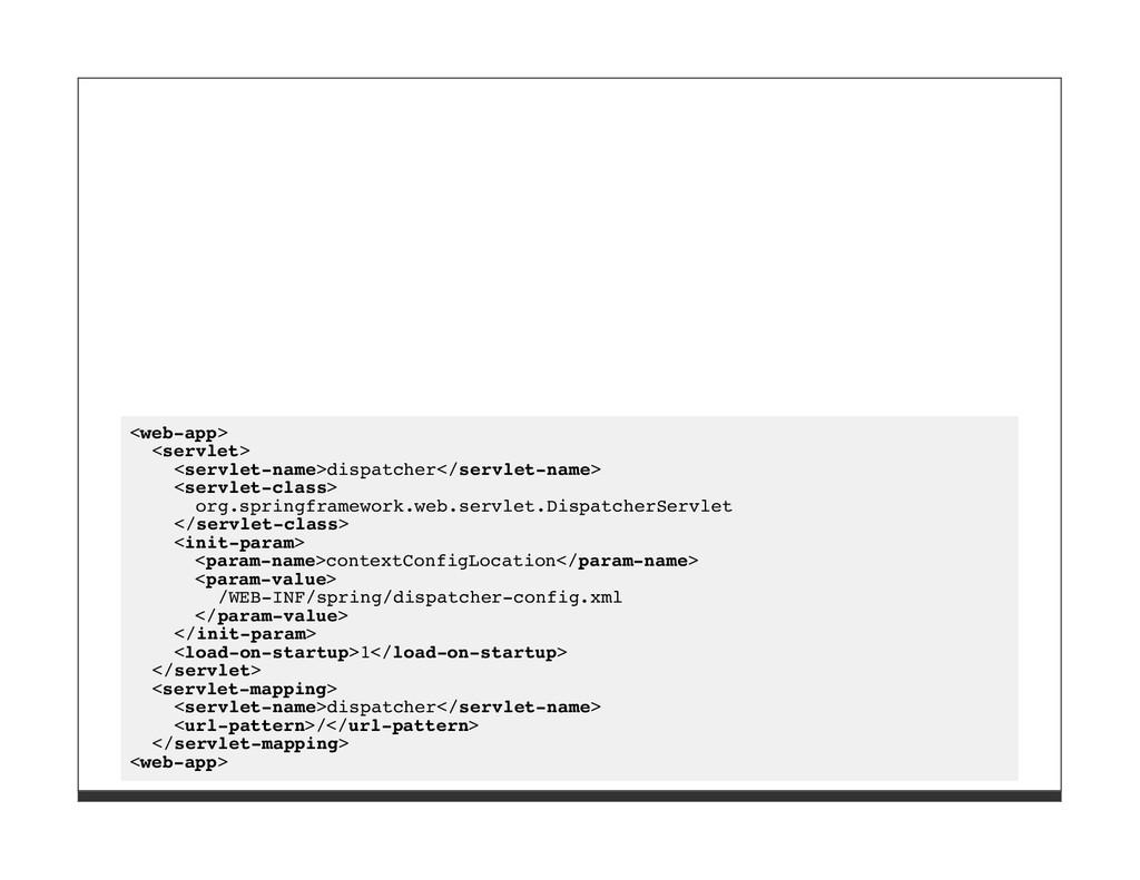 <web-app> <servlet> <servlet-name>dispatcher</s...