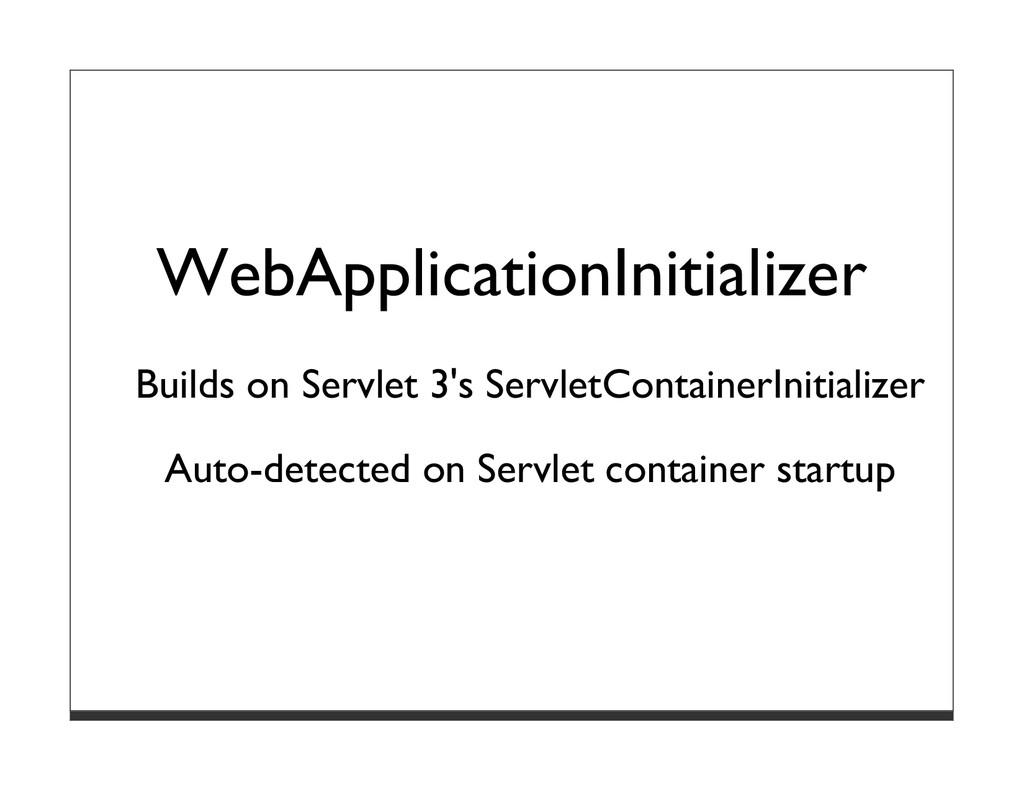 WebApplicationInitializer Builds on Servlet 3's...