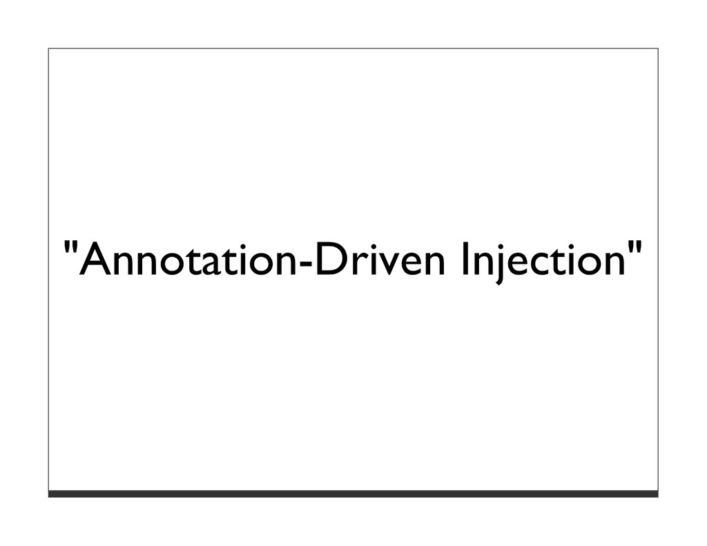 """""""Annotation-Driven Injection"""""""