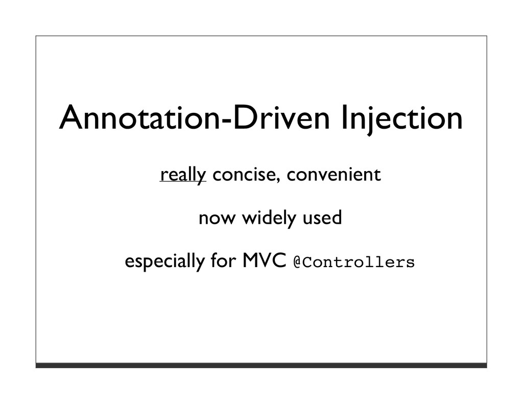 Annotation-Driven Injection really concise, con...
