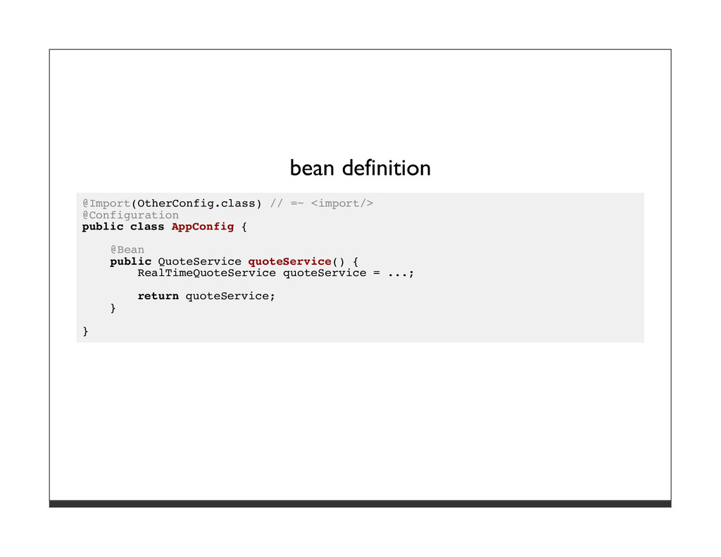 bean definition @Import(OtherConfig.class) // =...