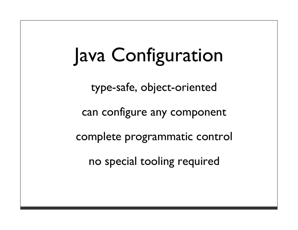 Java Configuration type-safe, object-oriented c...